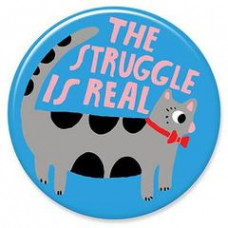 Button - 'The Struggle is Real'