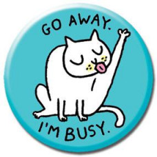 Button - 'Go Away I'm Busy'