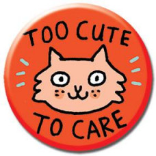 Button - 'Too Cute To Care'