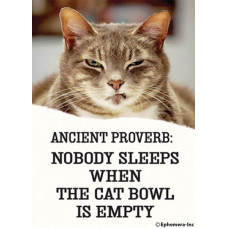 Magnet - Ancient Proverb: Nobody sleeps when the cat bowl is empty