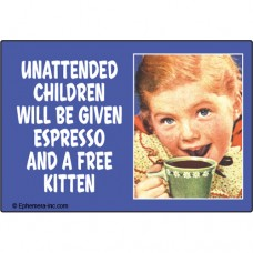 Magnet - 'Unattended Children Will Be Given Espresso and a Free Kitten'